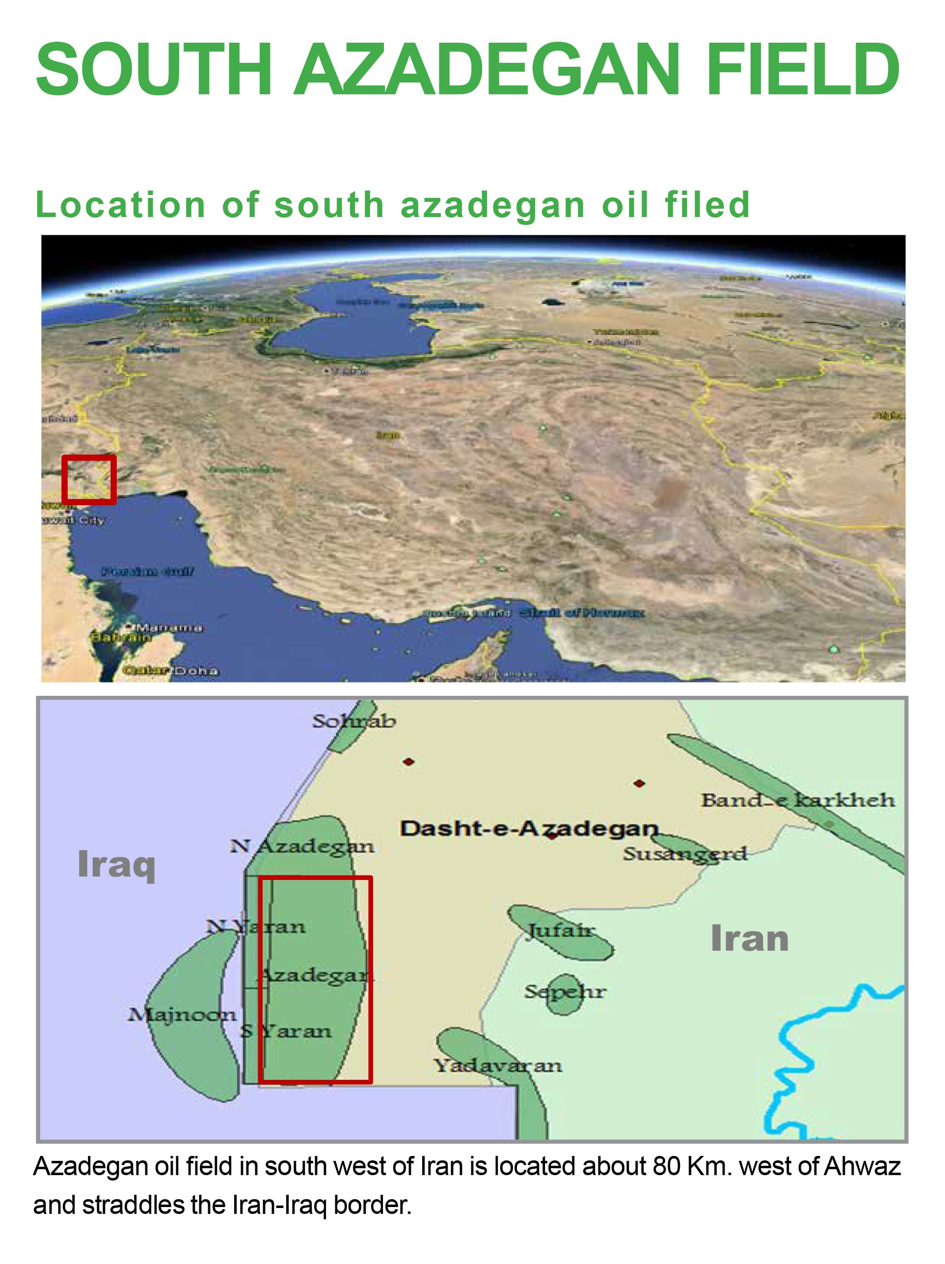 Azadegan oil field in south west of Iran is located about 80 Km. west of Ahwaz  and straddles the Iran-Iraq border.